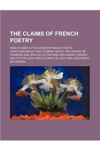 The Claims of French Poetry; Nine Studies in the Greater French Poets