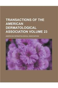 Transactions of the American Dermatological Association Volume 23