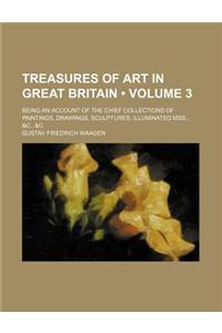 Treasures of Art in Great Britain (Volume 3); Being an Account of the Chief Collections of Paintings, Drawings, Sculptures, Illuminated Mss., &C., &C
