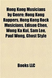 Hong Kong Musicians by Genre: Hong Kong Rappers, Hong Kong Rock Musicians, Edison Chen, Wong Ka Kui, Sam Lee, Paul Wong, Ghost Style