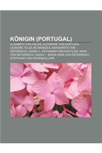 Konigin (Portugal): Elisabeth Von Valois, Eleonore Von Kastilien, Leonore Teles de Menezes, Margarete Von Osterreich, Maria II.