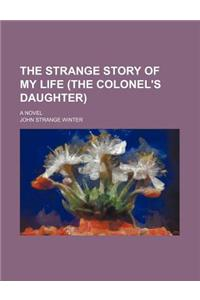 The Strange Story of My Life (the Colonel's Daughter); A Novel