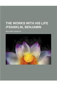The Works with His Life Franklin, Benjamin