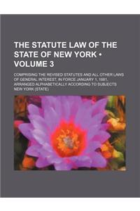 The Statute Law of the State of New York (Volume 3); Comprising the Revised Statutes and All Other Laws of General Interest, in Force January 1, 1881,