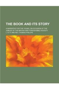 The Book and Its Story; A Narrative for the Young, on Occasion of the Jubilee of the British and Foreign Bible Society