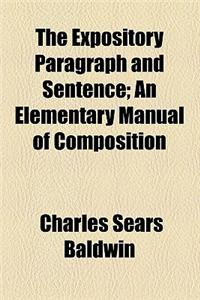 The Expository Paragraph and Sentence; An Elementary Manual of Composition