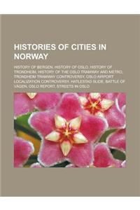 Histories of Cities in Norway: History of Bergen, History of Oslo, History of Trondheim, History of the Oslo Tramway and Metro, Trondheim Tramway Con
