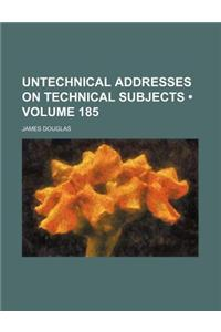 Untechnical Addresses on Technical Subjects (Volume 185)