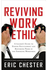 Reviving Work Ethic: A Leader's Guide to Ending Entitlement and Restoring Pride in the Emerging Workforce