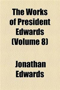 The Works of President Edwards (Volume 8)