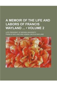A Memoir of the Life and Labors of Francis Wayland (Volume 2); Late President of Brown University