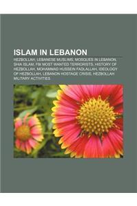 Islam in Lebanon: Hezbollah, Lebanese Muslims, Mosques in Lebanon, Shia Islam, FBI Most Wanted Terrorists, History of Hezbollah