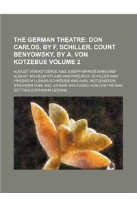 The German Theatre; Don Carlos, by F. Schiller. Count Benyowsky, by A. Von Kotzebue Volume 2