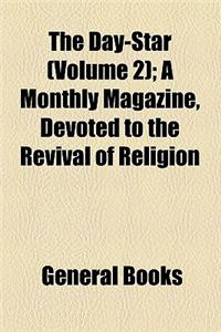 The Day-Star (Volume 2); A Monthly Magazine, Devoted to the Revival of Religion