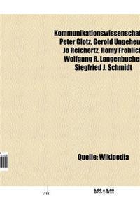 Kommunikationswissenschaftler: Peter Glotz, Gerold Ungeheuer, Jo Reichertz, Marshall B. Rosenberg, Romy Frohlich, Wolfgang R. Langenbucher
