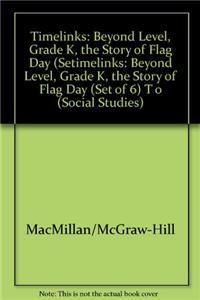 Timelinks: Beyond Level, Grade K, the Story of Flag Day (Set of 6)