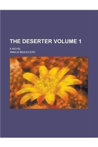 The Deserter; A Novel Volume 1