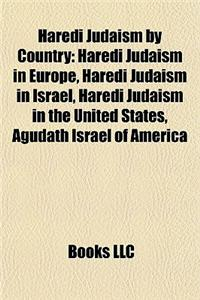Haredi Judaism by Country: Haredi Judaism in Europe, Haredi Judaism in Israel, Haredi Judaism in the United States, Agudath Israel of America