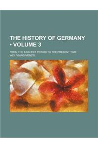 The History of Germany (Volume 3); From the Earliest Period to the Present Time