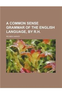 A Common Sense Grammar of the English Language, by R.H.