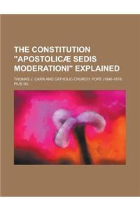 The Constitution Apostolicae Sedis Moderationi Explained
