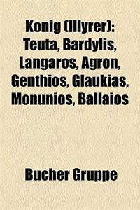 Knig (Illyrer): Teuta, Bardylis, Langaros, Agron, Genthios, Glaukias, Monunios, Ballaios