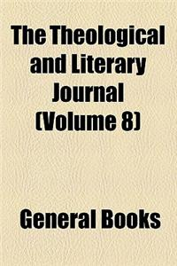 The Theological and Literary Journal (Volume 8)