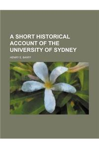 A Short Historical Account of the University of Sydney