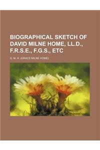 Biographical Sketch of David Milne Home, LL.D., F.R.S.E., F.G.S., Etc
