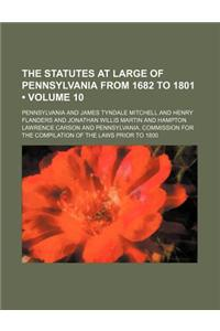 The Statutes at Large of Pennsylvania from 1682 to 1801 (Volume 10)