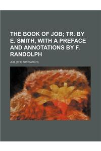 The Book of Job; Tr. by E. Smith, with a Preface and Annotations by F. Randolph