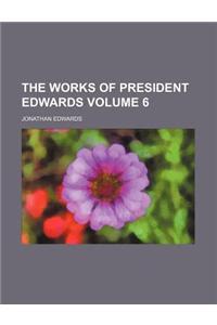 The Works of President Edwards Volume 6