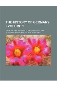The History of Germany (Volume 1); From the Earliest Period to the Present Time