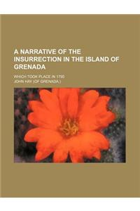 A Narrative of the Insurrection in the Island of Grenada; Which Took Place in 1795