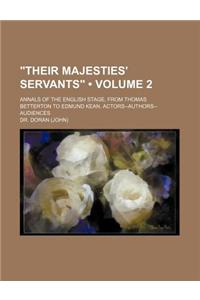 Their Majesties' Servants (Volume 2); Annals of the English Stage, from Thomas Betterton to Edmund Kean. Actors--Authors--Audiences