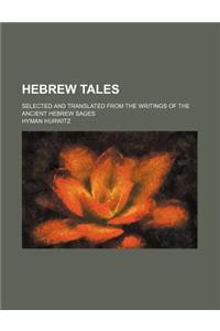 Hebrew Tales; Selected and Translated from the Writings of the Ancient Hebrew Sages