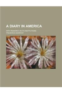A Diary in America; With Remarks on Its Institutions