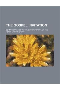 The Gospel Invitation; Sermons Related to the Boston Revival of 1877