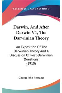 Darwin, and After Darwin V1, the Darwinian Theory: An Exposition of the Darwinian Theory and a Discussion of Post-Darwinian Questions (1910)