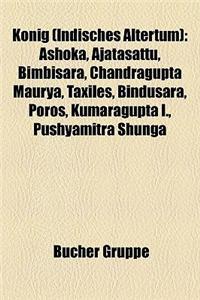 Knig (Indisches Altertum): Ashoka, Ajatasattu, Bimbisara, Chandragupta Maurya, Taxiles, Bindusara, Poros, Kumaragupta I., Pushyamitra Shunga