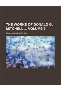 The Works of Donald G. Mitchell Volume 6