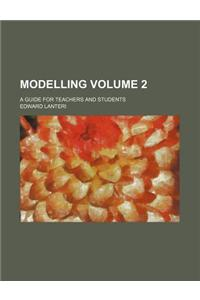 Modelling; A Guide for Teachers and Students Volume 2