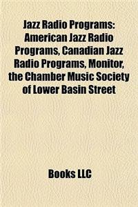 Jazz Radio Programs: American Jazz Radio Programs, Canadian Jazz Radio Programs, Monitor, the Chamber Music Society of Lower Basin Street