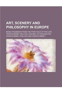 Art, Scenery and Philosophy in Europe; Being Fragments from the Port-Folio of the Late Horace Binney Wallace, Esquire, of Philadelphia
