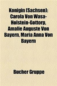 Knigin (Sachsen): Carola Von Wasa-Holstein-Gottorp, Amalie Auguste Von Bayern, Maria Anna Von Bayern