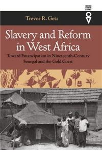 Slavery and Reform in West Africa: Toward Emancipation in Nineteenth Century Senegal and the Gold Coast