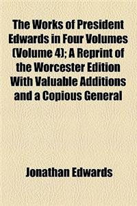 The Works of President Edwards in Four Volumes (Volume 4); A Reprint of the Worcester Edition with Valuable Additions and a Copious General Index, to