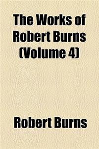 The Works of Robert Burns (Volume 4)