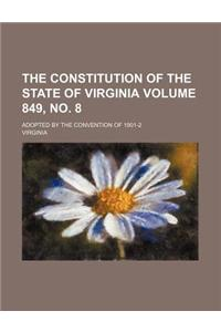 The Constitution of the State of Virginia Volume 849, No. 8; Adopted by the Convention of 1901-2