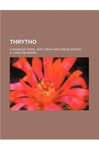 Thrytho; A Drama [In Verse. with Death and Dream Songs]